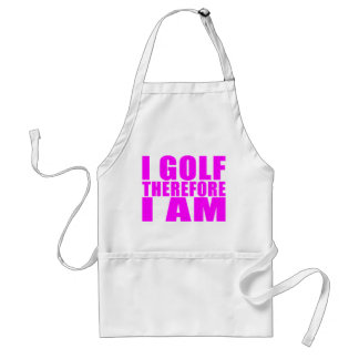Funny Girl Golfers Quotes  : I Golf therefore I am Adult Apron
