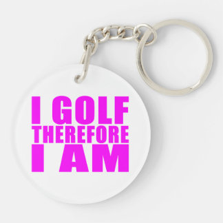 Funny Girl Golfers Quotes  : I Golf therefore I am Keychain