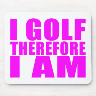 Funny Girl Golfers Quotes  : I Golf therefore I am Mouse Pad