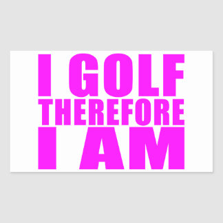 Funny Girl Golfers Quotes  : I Golf therefore I am Rectangular Sticker