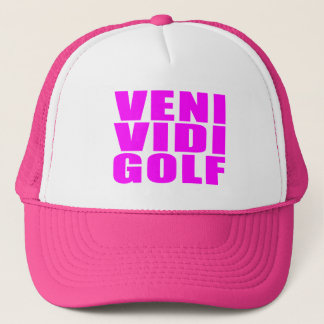 Funny Girl Golfers Quotes  :  Veni Vidi Golf Trucker Hat