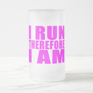 Funny Girl Runners Quotes  : I Run Therefore I am Frosted Glass Beer Mug