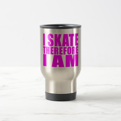 Funny Girl Skaters Quotes : I Skate Therefore I am Travel Mug