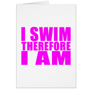 Funny Girl Swimmers Quotes : I Swim Therefore I am Greeting Cards
