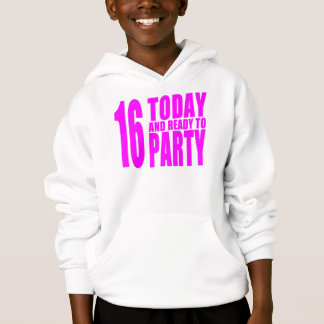 Funny Girls Birthdays  16 Today and Ready to Party Hoodie
