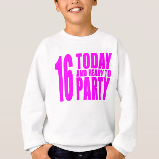 Funny Girls Birthdays  16 Today and Ready to Party Sweatshirt