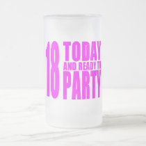 Funny Girls Birthdays  18 Today and Ready to Party Frosted Glass Beer Mug