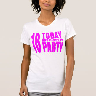 Funny Girls Birthdays  18 Today and Ready to Party Tee Shirt