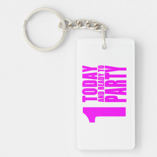 Funny Girls Birthdays  1 Today and Ready to Party Double-Sided Rectangular Acrylic Keychain
