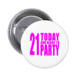 Funny Girls Birthdays  21 Today and Ready to Party Pinback Button