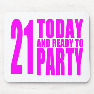 Funny Girls Birthdays  21 Today and Ready to Party Mouse Pad