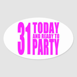 Funny Girls Birthdays  31 Today and Ready to Party Oval Sticker