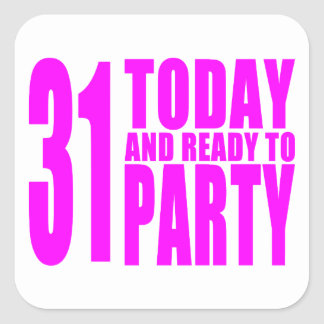 Funny Girls Birthdays  31 Today and Ready to Party Square Sticker