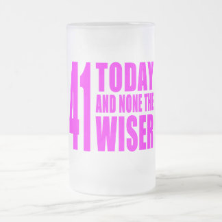 Funny Girls Birthdays  41 Today and None the Wiser 16 Oz Frosted Glass Beer Mug