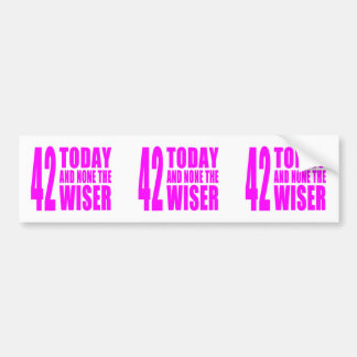 Funny Girls Birthdays  42 Today and None the Wiser Bumper Sticker