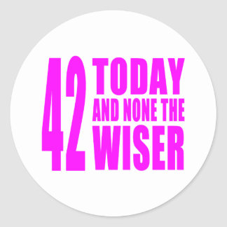 Funny Girls Birthdays  42 Today and None the Wiser Classic Round Sticker