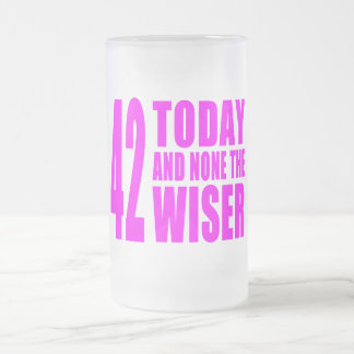 Funny Girls Birthdays  42 Today and None the Wiser Frosted Glass Beer Mug