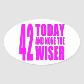 Funny Girls Birthdays  42 Today and None the Wiser Oval Sticker