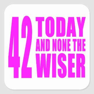 Funny Girls Birthdays  42 Today and None the Wiser Square Sticker