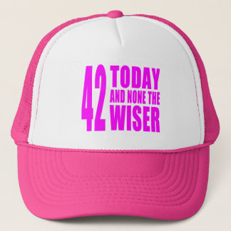 Funny Girls Birthdays  42 Today and None the Wiser Trucker Hat