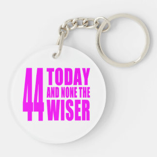 Funny Girls Birthdays : 44 Today and None the Wise Keychain