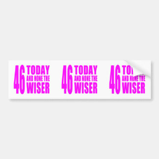Funny Girls Birthdays  46 Today and None the Wiser Bumper Sticker