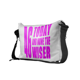 Funny Girls Birthdays  46 Today and None the Wiser Messenger Bag
