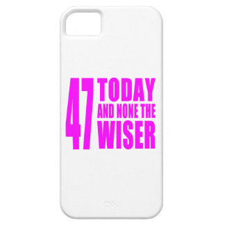 Funny Girls Birthdays  47 Today and None the Wiser iPhone 5 Cases