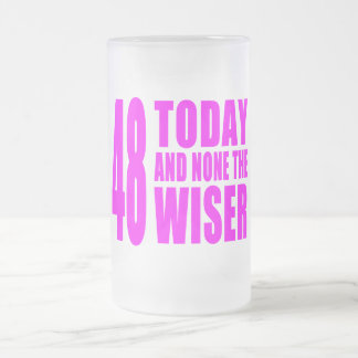 Funny Girls Birthdays  48 Today and None the Wiser Frosted Glass Beer Mug