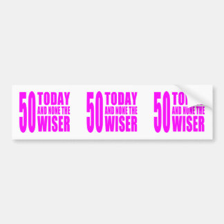 Funny Girls Birthdays  50 Today and None the Wiser Bumper Sticker