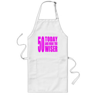 Funny Girls Birthdays  50 Today and None the Wiser Long Apron