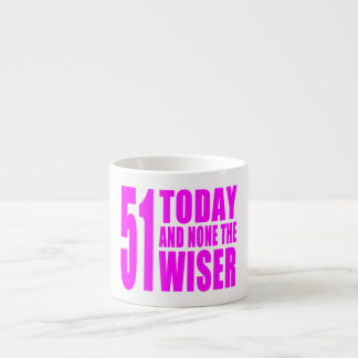 Funny Girls Birthdays  51 Today and None the Wiser 6 Oz Ceramic Espresso Cup