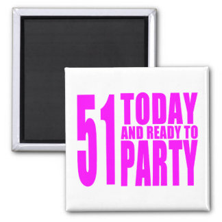 Funny Girls Birthdays  51 Today and Ready to Party Refrigerator Magnets