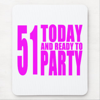 Funny Girls Birthdays  51 Today and Ready to Party Mouse Pad