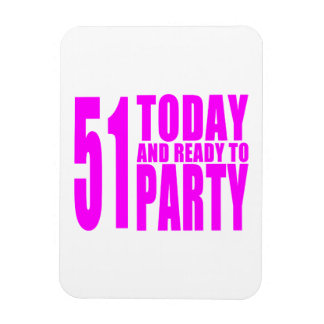 Funny Girls Birthdays  51 Today and Ready to Party Flexible Magnet