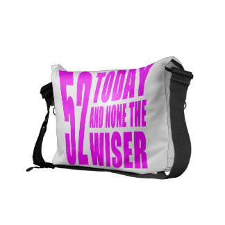 Funny Girls Birthdays  52 Today and None the Wiser Messenger Bags