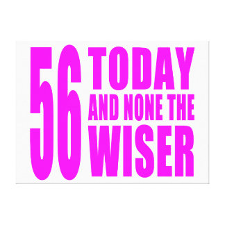 Funny Girls Birthdays  56 Today and None the Wiser Stretched Canvas Print