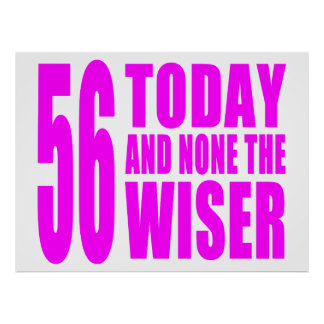 Funny Girls Birthdays  56 Today and None the Wiser Print