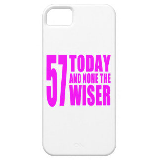 Funny Girls Birthdays  57 Today and None the Wiser iPhone 5 Cases