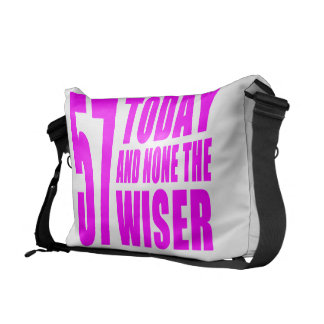 Funny Girls Birthdays  57 Today and None the Wiser Messenger Bag