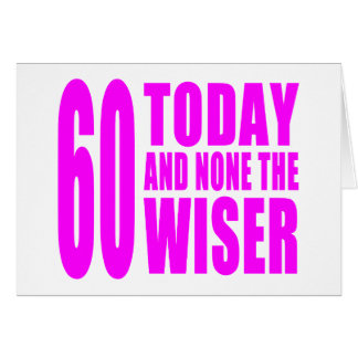 Funny Girls Birthdays  60 Today and None the Wiser Greeting Card