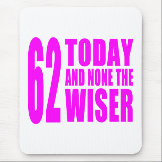 Funny Girls Birthdays  62 Today and None the Wiser Mouse Pad