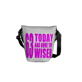 Funny Girls Birthdays  63 Today and None the Wiser Messenger Bags