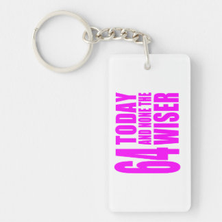 Funny Girls Birthdays  64 Today and None the Wiser Keychain