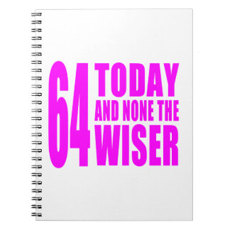 Funny Girls Birthdays  64 Today and None the Wiser Spiral Notebook