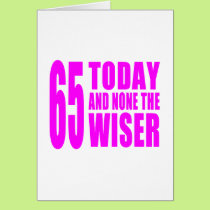 Funny Girls Birthdays  65 Today and None the Wiser Card