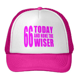 Funny Girls Birthdays  66 Today and None the Wiser Trucker Hat