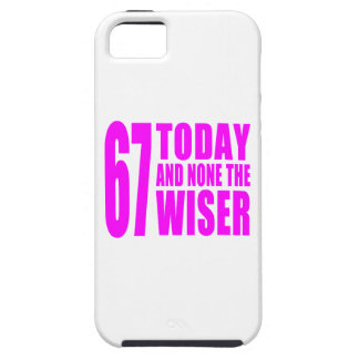 Funny Girls Birthdays  67 Today and None the Wiser iPhone 5 Case