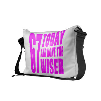 Funny Girls Birthdays  67 Today and None the Wiser Messenger Bags