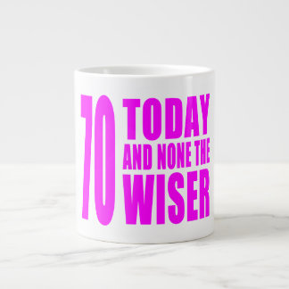 Funny Girls Birthdays  70 Today and None the Wiser Giant Coffee Mug
